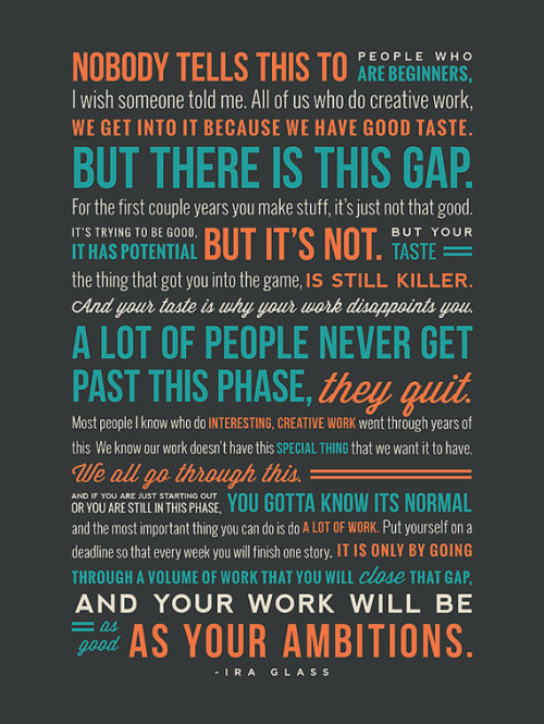 jaymug:  To all beginners - Ira Glass  don't give up!!!