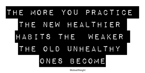 Every time you practice the new healthier behavior you're making it stronger. Keep practicing!