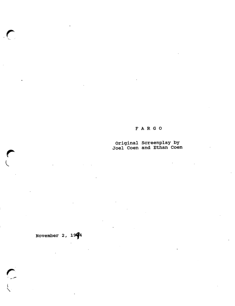 "A truly magnificent script, please read and study: Fargo original screenplay by Joel Coen and Ethan Coen [pdf]. (NOTE: For educational purposes only)  In the interview which follows, initially published in 1996, Joel and Ethan Coen discuss the writing and filming of Fargo, its precise characterizations, acting performances and the visual style that emphasizes the spiritual landscape of the bleak Midwestern setting. The Coen Brothers: Fargo, Crime and Realism William H. Macy tells Dave Davies about how intensely he lobbied for the role of Jerry Lundegaard in Fargo:  ""I auditioned for a smaller role and they said, 'That's really good. You want to read Jerry?' And I said, 'Yes, and so I went out of the room, spent 20 minutes, came back in, read Jerry.' And they said, 'That's real good. You want to work on it and come tomorrow?' I said, 'Yes."" … I was up all night. I memorized the whole script. I wanted this role, so I went back in. They said, 'That's real good, that's real good. We'll be in touch.' And then I heard through my agent that they were in New York auditioning, so I – jolly, jolly — got my ass on an airplane and crashed the audition. And I was making a joke — and luckily it landed — but I said, … 'I'm afraid you're going to screw up your movie and cast someone else in this role,' and they went, 'Hahaha,' and I said, 'No, seriously, I'll shoot your dog if you don't give me this role.' And I think Ethan (Coen) had just gotten a dog."""