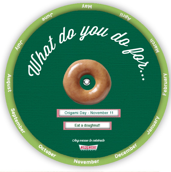 "Part of the ""Any Excuse to Celebrate"" Krispy Kreme campaign. This is a direct mail piece that is sent out on behalf of local Krispy Kreme locations. It's got a bit of a retro feel, with the days and imperatives rotating per month."