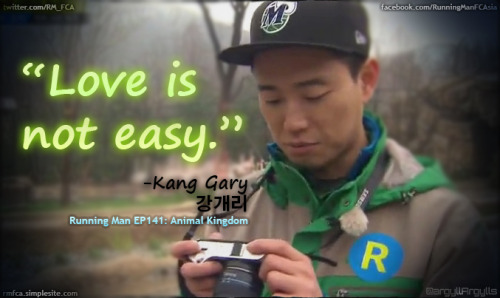 """Love is not easy."" -Kang Gary (Running Man EP141: Animal Kingdom)"