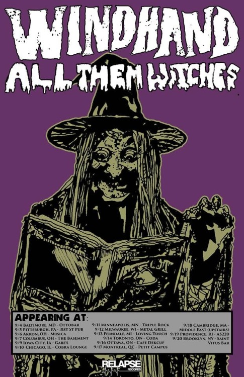 Windhand & All Them Witches 2014 Tour Dates: 9/4 Ottobar Baltimore, MD 9/531st St Pub Pittsburgh, PA 9/6 Musica Akron, OH 9/7 The Basement Columbus, OH 9/9 Gabe's Iowa City, IA 9/10 Cob