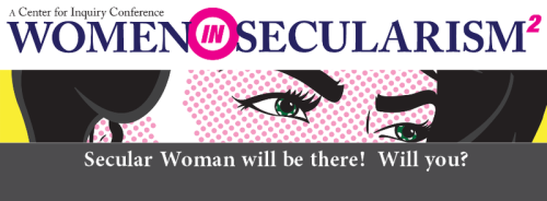 Secular Woman will be at the Women in Secularism 2 conference in Washington D.C. May 17th - 19th.  There is still space available, sign up!