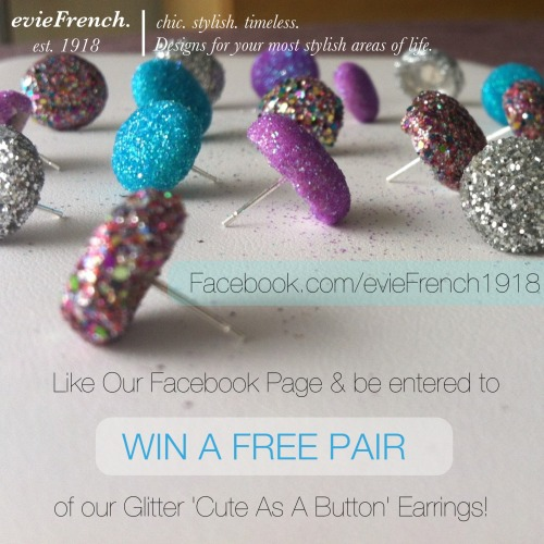 WIN A FREE PAIR of evieFrench Glitter 'Cute As A Button' Earrings!  To Enter:  1. Like evieFrench's Facebook Page 2. Inbox your e-mail adress via Facebook  A winner will be chosen, at random, on 5/23/13. Ends Wednesday, 5/22/13 at 11:59pm EST.  www.facebook.com/evieFrench1918