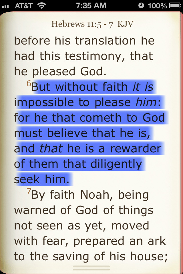 "Gotta have faith!     ""But without faith it is impossible to please him:for he that cometh to God must believe that he is, and that he is a rewarder of them that diligently seek him. (Hebrews 11:6)"""