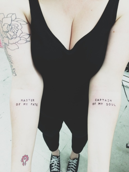 "fuckyeahtattoos:  out of the night that covers me,black as the pit from pole to pole,i thank whatever gods may befor my unconquerable soul.in the fell clutch of circumstancei have not winced nor cried aloud.under the bludgeonings of chancemy head is bloody, but unbowed.beyond this place of wrath and tearslooms but the horror of the shade,and yet the menace of the yearsfinds, and shall find, me unafraid.it matters not how strait the gate,how charged with punishments the scroll.i am the master of my fate:i am the captain of my soul.  - ""invictus"" by william ernest henley done by manny daggers at tattoo addiction in venice beach, california.  ^dont know what all that's about, I just cant take my eyes off of………that wow horde symbol on her wrist ;-)"