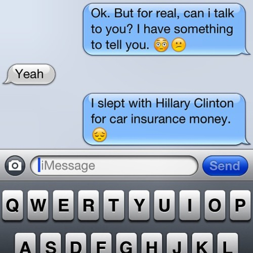 #text #textmessage #iphone #imessage #hillaryclinton #carinsurance #money #lol #imsofunny #wtfiswrongwithme