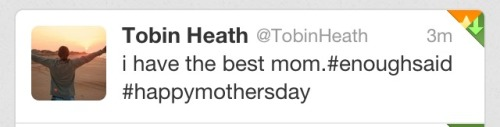Couldn't have put it better myself. Happy Mother's Day!!!