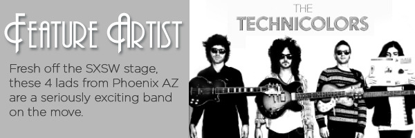 Feature Artist: fresh off the SXSW stage, these 4 lads from Phoenix AZ are seriously exciting band on the move.