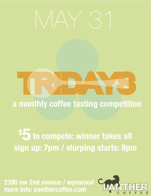 "Tridays is a monthly challenge where competitors go head to head using their palate to differentiate coffee flavor. There are 4 sets of triangular tests in front of each competitor: each set is composed of two identical coffees and one different coffee. Each competitor has 4 minutes to use their gustatory and olfactory senses to identify the ""odd"" cup out, in each of the 4 sets. In the result of a tie the victory goes to the competitor who took the least amount of time to taste all 4 sets. All rules will follow that of the World Cup Tasters Competiton.      Tridays are open to the public, the only requirement is a $5 buy-in. The competition will be set up bracket style. The winner of each bracket progresses to the next round until there is only one cup taster left.  Panther Coffee will match the pot of buy-in; winner takes all as the grand prize! May the best taster win! Host: Ryan Hall"