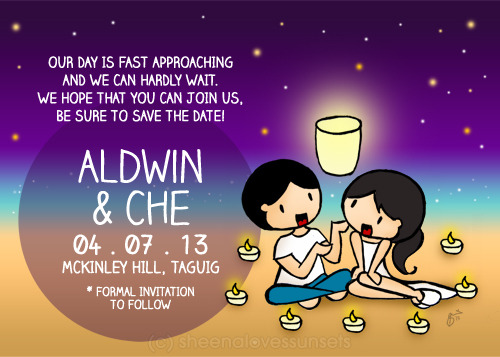 Save the date card for Aldwin and Che with a drawing based on their actual proposal! How cute, right? Complete with little candles and the floating lantern! :) Sorry for not updating so much lately. Been busy making drawings for clients (not complaining! hehe!) Also, I've finally gotten around to working on my long time dream of making my own book so please pray for me! Really hope this works out! :) For inquiries, email hello@sheenalovessunsets.com :)
