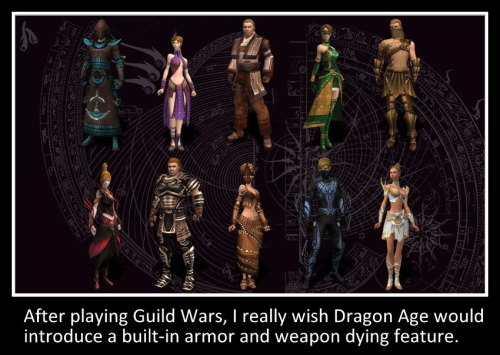Confession: After playing Guild Wars, I really wish Dragon Age would introduce a built-in armor and weapon dying feature.