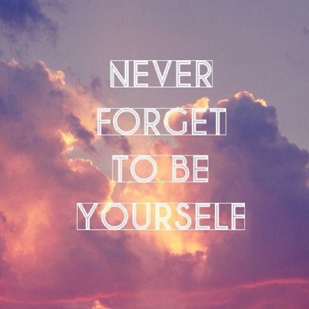NEVER FORGET TO BE YOURSELF ! #love  #instagood #me #tbt  #cute  #photooftheday 	 #instamood #beautiful 	 #picoftheday  #girl #instadaily  #iphonesia #follow #tweegram #happy #summer #instagramhub  #bestoftheday 	 #iphoneonly #igdaily 	 #fashion 	 #webstagram 	 #picstitch #nofilter 	 #sky#jj  #followme#fun #smile	 #like #pretty #sun#food #instagramers 	 #friends 	 #lol  #hair 	 #bored  #swag #cool 	 #funny 	 #onedirection	 #life 	 #nature #family  #christmas #my  #blue #pink #dog #beach#art  #hot #photo #amazing #repost	 #girls  #instahub #sunset  #party #awesome  #red  #baby  #statigram  #black - #cat #music #instalove #likeforlike  #night #followback #throwbackthursday	 #clouds  #white	 #bestfriends #yummy  #yum  #like4like  #textgram 	 #eyes #green  #2012  #sweet #all_shots  #school  #igaddict  #style 	 #i  #beauty #harrystyles #instacollage  #jj_forum  #foodporn #nice #boy #instago  #best