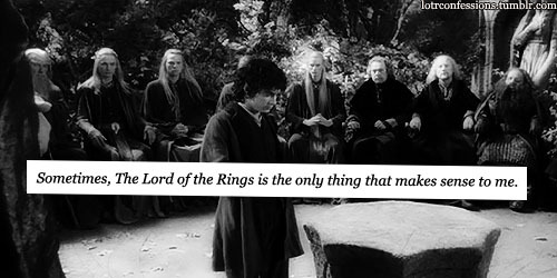 lotrconfessions:    Sometimes, The Lord of the Rings is the only thing that makes sense to me.