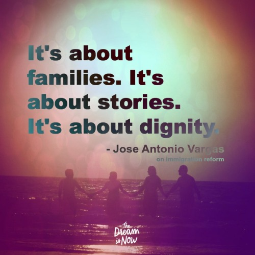 "dreamisnow:  ""It's about families. It's about stories. It's about dignity."" - Jose Antonio Vargas on Immigration Reform"