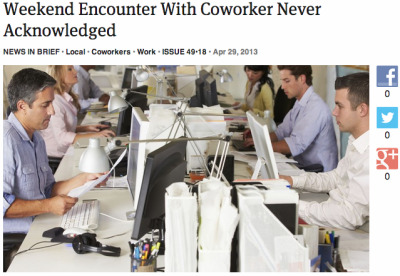 theonion:  Weekend Encounter With Coworker Never Acknowledged: Full Report