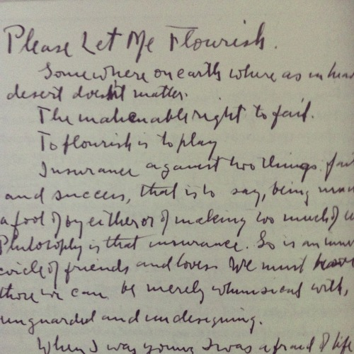 theparisreview:  From Robert Frost's notebooks: Please Let Me FlourishSomewhere on earth where as in heavendesert doesn't matter.The inalienable right to fail.To flourish is to play.