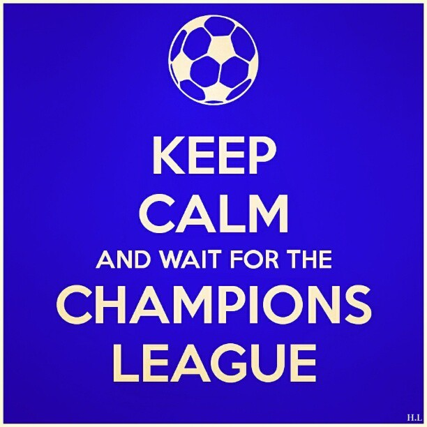 KEEP CALM & WAIT FOR THE CHAMPIONS LEAGUE 