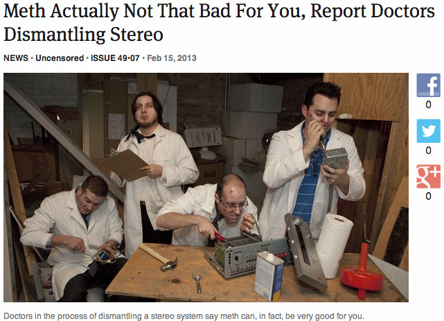 theonion:  Meth Actually Not That Bad For You, Report Doctors Dismantling Stereo: Full Report