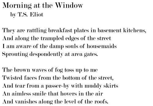 'Morning at the Window' by T.S. Eliot. From COLLECTED POEMS: 1909-1962.