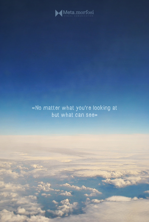 «No matter what you're looking at but what can see»