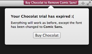 littlebigdetails:  Chocolat - Turns all text into Comic Sans after your trial has expired.  /via @codepo8  Brilliant.  Magnificent.  Simply exquisite.