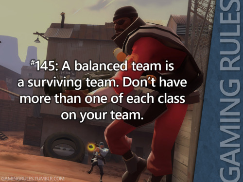 gamingrules:  Gaming Rules #145: A balanced team is a surviving team. Don't have more than one class on a team.