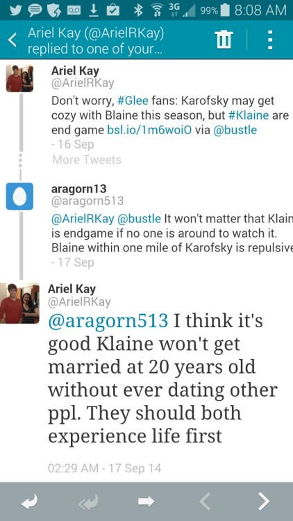 "weddingbellklaine:  dapperingcontinuously:  lynn76:  Bustle article author replied to my tweet- excuse me while I go barf.  What the hell kind of response is that? That person didn't say anything that warranted that response. If Blaine was dating anyone but Karofsky, literally even Sebastian, I think fandom would be a lot more level-headed and calm. But Blaine dating Kurt's former tormentor? It makes not a lick of sense. Of course I still doubt that the Blaine and Karofsky storyline will be anything more than a friendship or maybe Karofsky helps out at Dalton now or Kurt sees them and misunderstands and thinks they're dating. Also why again the age-old argument that they're too young? Why does realism creep up in Glee with things like this while everyone is able to suspend their disbelief over the idea of Brittany being fired out of a canon, that Rachel Berry would get the lead on the first Broadway show she ever auditioned for or that when all the Glee club members break out into song in the hallway they sometimes are magically donned in new outfits that apparently the Glee club could afford despite their severe lack of funds. This is a TV show. Tons of young couples get married on TV shows. Cory and Topanga. Nathan and Haley. And Klaine is even older than they were. And what is this about ""experience"" that constantly comes up? Are we all supposed to wait until society tells us when we're supposed to get married? The right age, right number of partners. No one knows each individual couple. Just because statistics can be stacked against marrying your high school sweetheart doesn't mean it doesn't still happen, because it does still, constantly. Now is the idea of a guy marrying his high school sweetheart more unrealistic or the idea that a guy would date the love of his life's former tormentor who physically and emotionally hurt him every day in addition to sexually assaulting him and threatening to kill him? You be the judge of that.  This comment is perfect. Also, statement that ""Karofsky may get cozy with Blaine"" is of interest to me. I haven't written off the idea that maybe it's a one-sided crush on Karofsky's part. He may try to get a single Blaine to date him but maybe Blaine doesn't return the feelings because no matter what, he still loves Kurt."