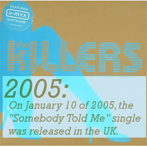 "2005: On January 10 of 2005, the ""Somebody Told Me"" single was released in the UK."