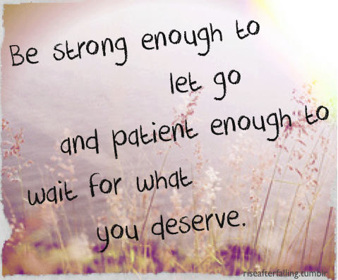 bestlovequotes:  Let go and wait for what you deserve  Follow best love quotes for more great quotes!