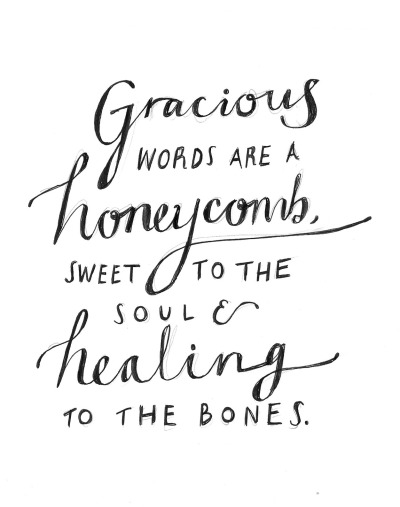 "a-verse-a-day:  ""Gracious words are a honeycomb, sweet to the soul and healing to the bones."" Proverbs 16 vs 24"