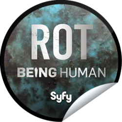 I just unlocked the Being Human Season 3: Rot sticker on GetGlue                      3137 others have also unlocked the Being Human Season 3: Rot sticker on GetGlue.com                  Sometimes relationships Rot away. And sometimes we do. Get this sticker before it crumbles. Share this one proudly. It's from our friends at Syfy.
