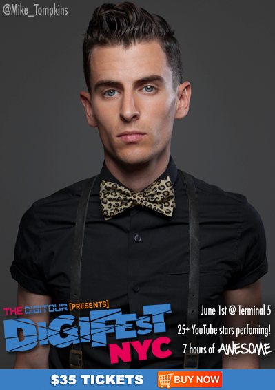 BREAKING NEWS: Mike Tompkins is performing @ #DigiFestNYC - 6/1/13  $35 tickets available here: http://digifestnyc.com  Performers Include: Pentatonix • Allstar Weekend • Tyler Ward • Kina Grannis • The Gregory Bros. (AutoTuneTheNews) • Sam Pepper • Caspar Lee • Clara C. • Improv Everywhere • TheComputerNerd01 • Steve Kardynal • Keenan Cahill • Savannah Outen • Woody's Gamer Tag • Joey Graceffa • EleventhGorgeous • Ahmir • Nick Pitera • FoodForLouis • Poppy • The Scary Snowman • Dormtainment • Rusty Clanton • Jackson Harris • Nick Tangorra & many more!  What is DigiFest? It's the first ever YouTube music festival! There will be musical performances, comedy sketches, meet&greets, suprise acoustic sets, beauty and gaming booths, and more! Over 7 hours of awesome, and 4 floors of fun!  Want more info? Follow us at http://twitter.com/thedigitour