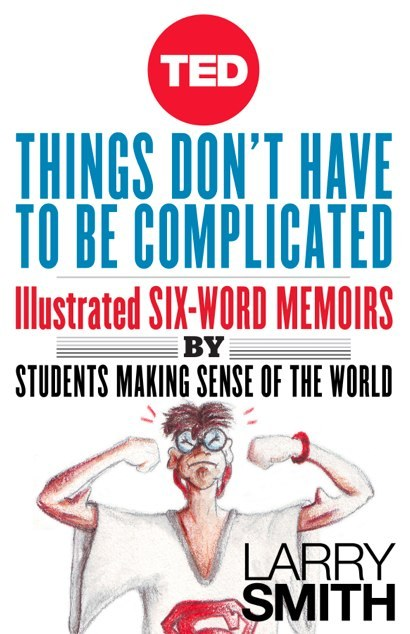 Our new ebook of all-illustrated Six-Word Memoirs by students with TED Books is here! Check it out and watch a slideshow in the Washington Post.