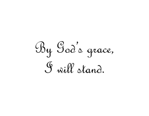 godsradicaldaughter:  Only by God's grace will I stand.