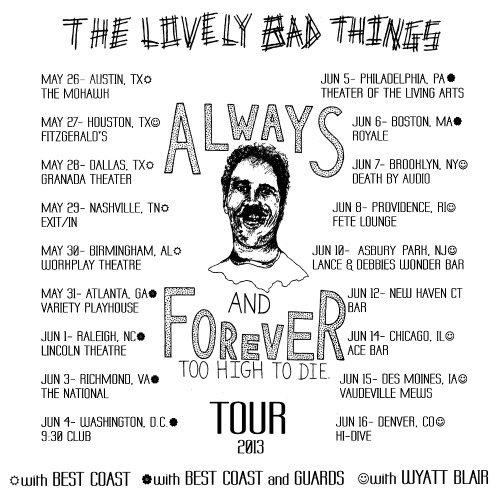 burgerrecords:  The Lovely Bad Things ARE GOING ON TOUR w/ Best Coast & Wyatt Blair FROM MAY 26-JUNE 16 ALL ACROSS THE USA!!! ALWAYS AND FOREVER, TOO HIGH TO DIE!!!