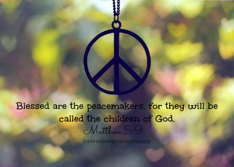 Children of God are peacemakers.