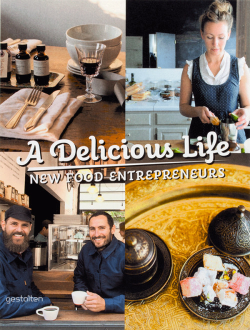 New from Gestalten books : A Delicious Life