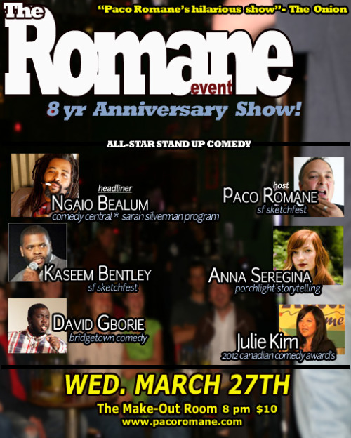 3/27. The Romane Event 8th Anniversary @ The Make-Out Room. 3225 22nd St. SF. 8pm. $10. Featuring Ngaio Bealum, Kaseem Bentley, Anna Seregina, David Gborie, and Julie Kim. Hosted by Paco Romane. Tickets Available: Here.