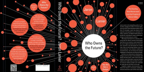 "Who Owns the Future? by Jaron Lanier ""Jaron Lanier, groundbreaking computer scientist and infectious optimist, is concerned that we are not making the most of ourselves. In Who Owns the Future? he tellingly questions the trajectory of economic value in the information age, and argues that there has been a fundamental misstep in how capitalism has gone digital. For Lanier, late capitalism is not so much exhausted as humiliating: in an automated world, information is more important to the economy than manual labour, and yet we are expected to surrender information generated by or about ourselves – a valuable resource – for free."" ""Making information free is survivable so long as only limited numbers of people are disenfranchised.  As much as it pains me to say so, we can survive if we only destroy the middle classes of musicians, journalists, and photographers.  What is not survivable is the additional destruction of the middle classes in transportation, manufacturing, energy, office work, education, and health care.  And all that destruction will come surely enough if the dominant idea of an information economy isn't improved."" viahttp://www.amazon.com/Who-Owns-Future-Jaron-Lanier/dp/1451654960http://www.guardian.co.uk/books/2013/feb/27/who-owns-future-lanier-reviewhttp://www.guardian.co.uk/technology/2013/mar/17/jaron-lanier-digital-pioneer-rebel"