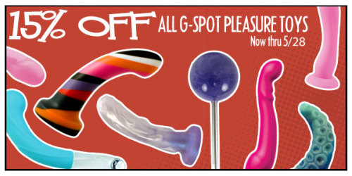 15% OFF G-Spot Pleasure Toys Thru 5/28 - Including Tantus, Fun Factory, BS, Vamp and MORE!