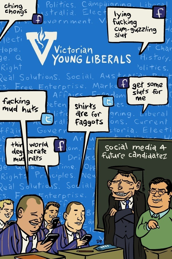 hellyeahwritersbloc:  Cartoonist extraordinaire David Blumenstein gets political for HYWB with Young Libs Social Media. For more context, here's an article from The Age about the scandal: http://www.theage.com.au/victoria/misogynist-rants-from-young-libs-20140809-3dfhw.html
