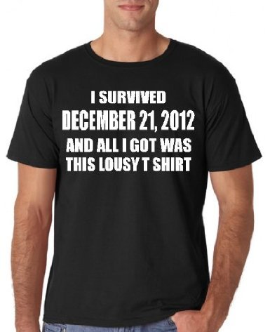 I would feel pretty stupid if the world ended and I was wearing this t-shirt! #Yolo?