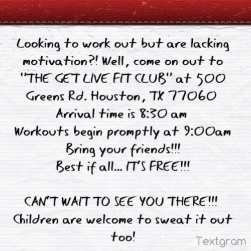 "Looking to #workout but are lacking #motivation?! Well, come on out to ""THE GET LIVE #FITCLUB"" at 500 Greens Rd. #Houston, TX 77060  Arrival time is 8:30 am  #Workouts begin promptly at 9:00am Bring your #friends!!! Best if all… IT'S #FREE!!!  CAN'T WAIT TO #SEE YOU THERE!!!  #Children are welcome to sweat it out too! #Herbalife #fitness #sweat #getinshape #allshapesallsizes #anyage #nodiscrimination #wakeandshake #loseweightnowaskmehow"