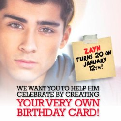 Hey Directioners… Zayn's birthday is coming!!! Get creative and send him your best wishes for the day! Click on the image or follow this link: http://smarturl.it/zayn20 to make him a card!