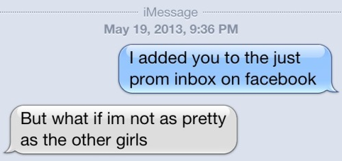 And that is why you are my prom date.