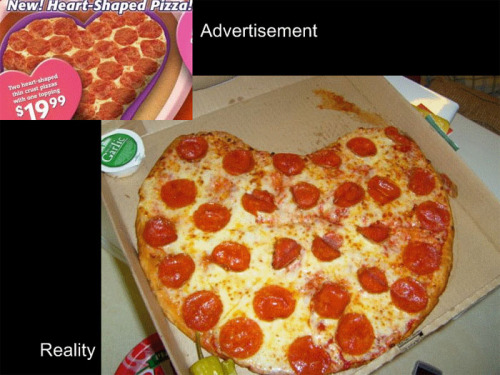 Well, that's what you get when your idea of romance is a heart-shaped pizza.