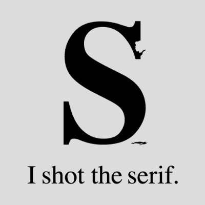 laureola:  I shot the Serif - designed by Tom Gabor    (via kirstenbecken, puscic, designerdaily)