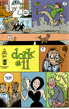 Dork is the sporadic collection of strips, one-panel gags and longer pieces from Evan Dorkin. It was in these pages that his Eltingville Club strip first originated before it was turned into a pilot for Adult Swim (called Welcome To Eltingville, the episode was called 'Bring Me The Head Of Boba Fett' and is as funny as the title suggests). The cover above is for issue 11, the notorious cataloguing of his nervous breakdown. Don't get me wrong: Dorkin (and Dork) is hilariously and scabrously funny, but the honesty and humour in that issue is simply amazing.