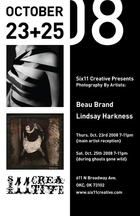 October 23rd & 25th at Six11 Creative!  Beau Brand and Lindsay Harkness  The show will open on Thurs. the 23th, and the gallery we will open again Sat. 25th. Both night from 7-11pm (during ghouls gone wild).   COME SUPPORT CREATIVITY!!!